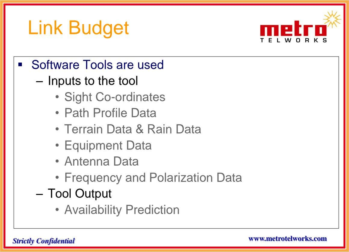 Link Budget  Software Tools are used – Inputs to the tool • Sight Co-ordinates •