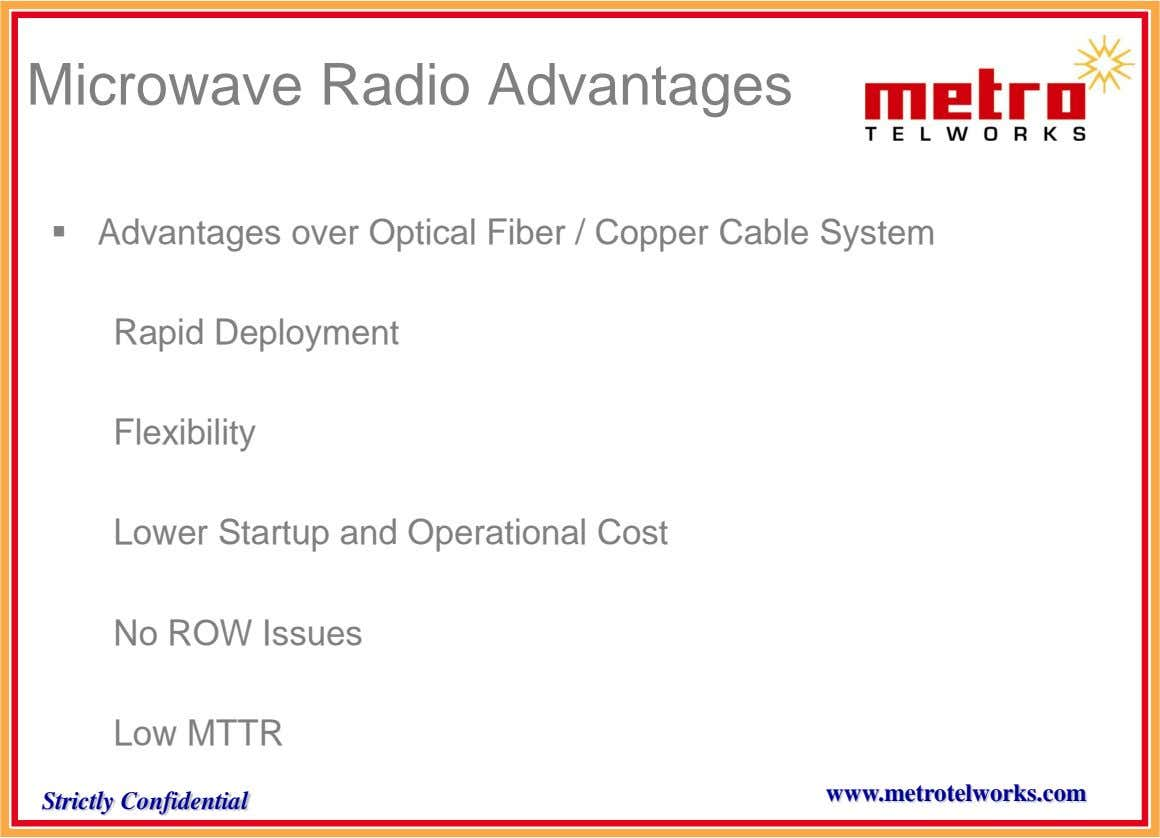 Microwave Radio Advantages  Advantages over Optical Fiber / Copper Cable System Rapid Deployment Flexibility Lower