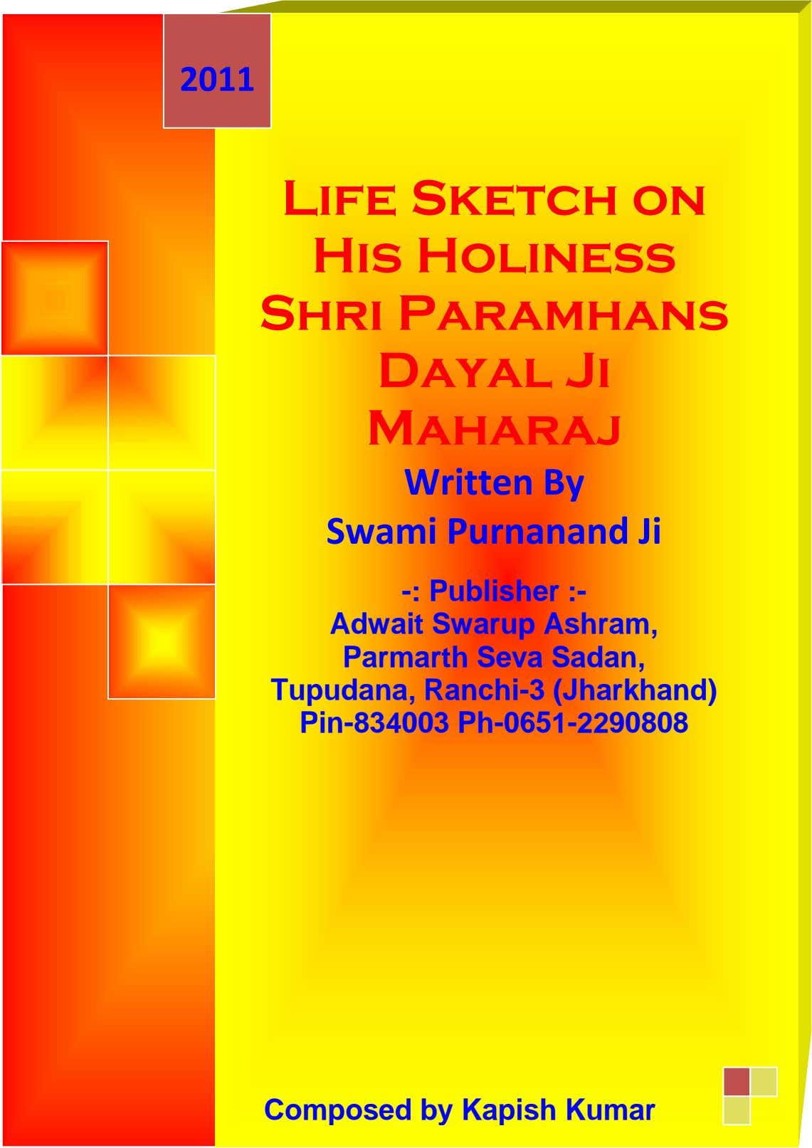 2011 Life Sketch on His Holiness Shri Paramhans Dayal Ji Maharaj Written By Swami Purnanand