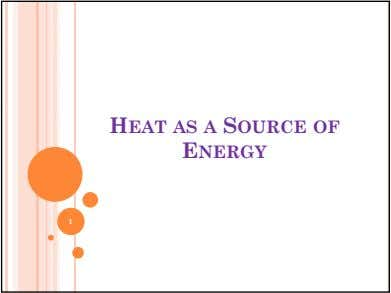HEAT AS A SOURCE OF ENERGY 1