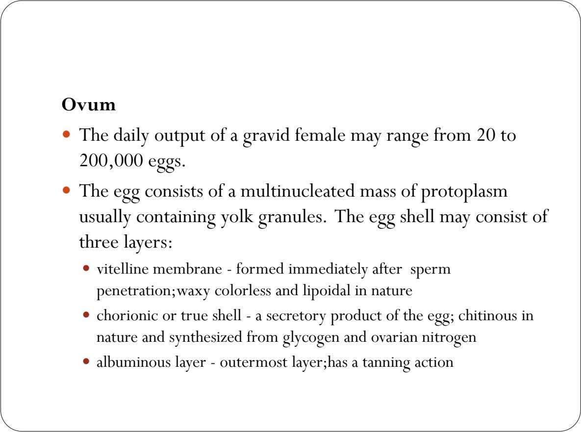 Ovum  The daily output of a gravid female may range from 20 to 200,000 eggs.