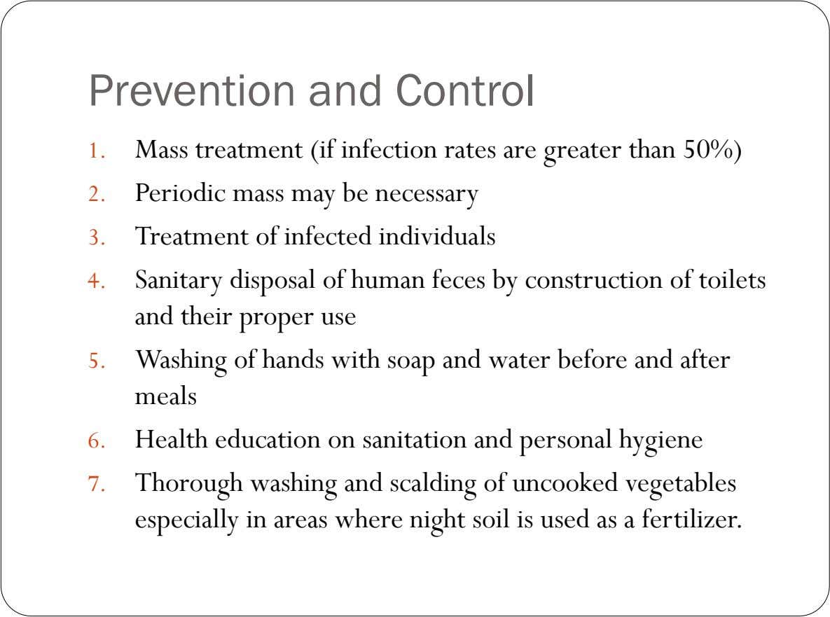 Prevention and Control 1. Mass treatment (if infection rates are greater than 50%) 2. Periodic mass