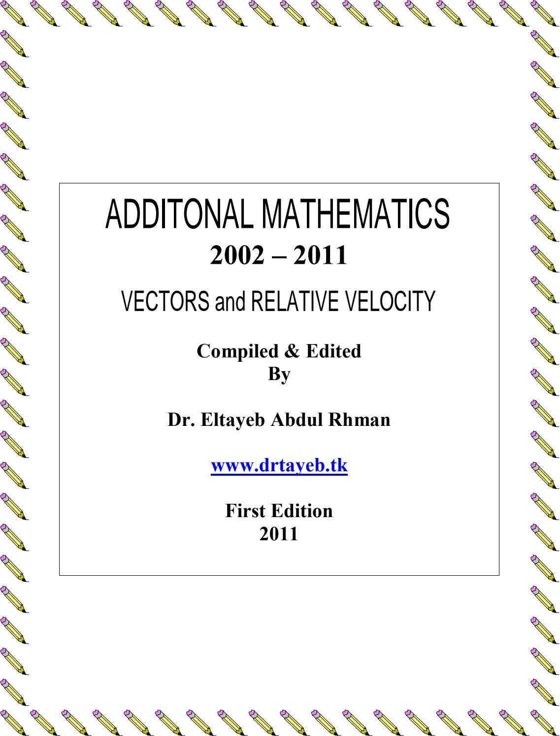ADDITONALMATHEMATICS 2002 – 2011 VECTORSandRELATIVEVELOCITY Compiled & Edited By Dr. Eltayeb Abdul Rhman