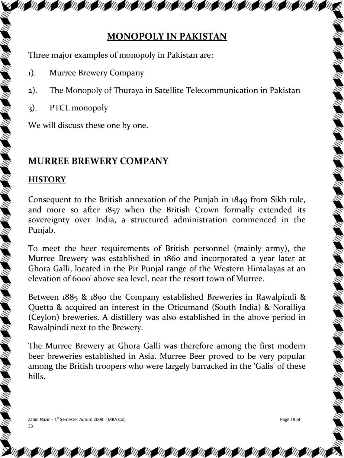 MONOPOLY IN PAKISTAN Three major examples of monopoly in Pakistan are: 1). Murree Brewery Company
