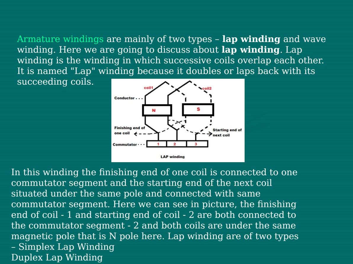 Armature windings are mainly of two types – lap winding and wave winding. Here we are