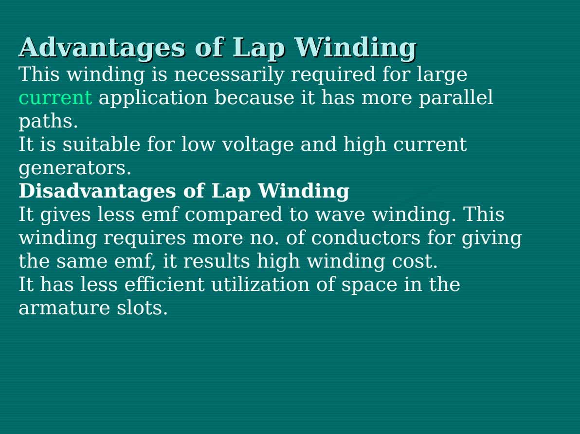 Advantages Advantages of of Lap Lap Winding Winding This winding is necessarily required for large current