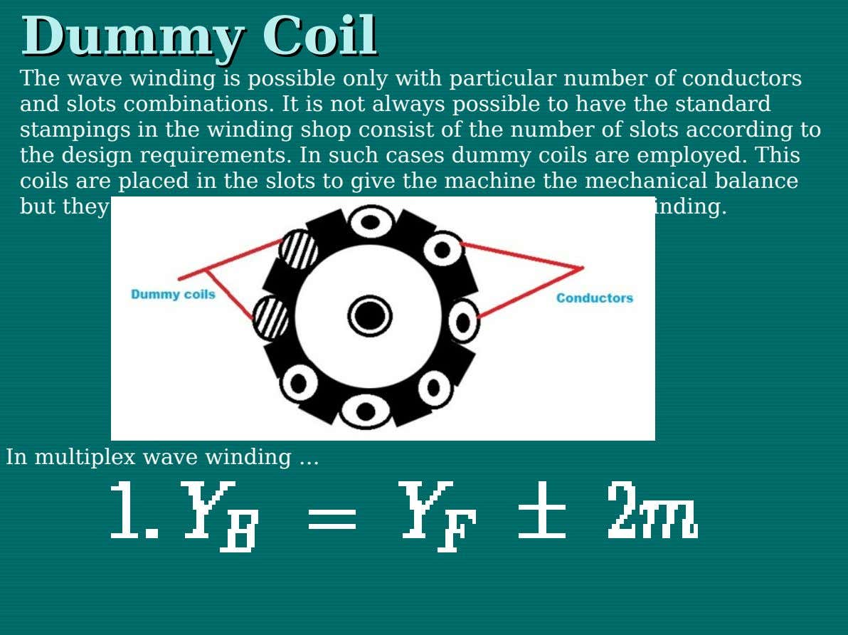 Dummy Dummy Coil Coil The wave winding is possible only with particular number of conductors and