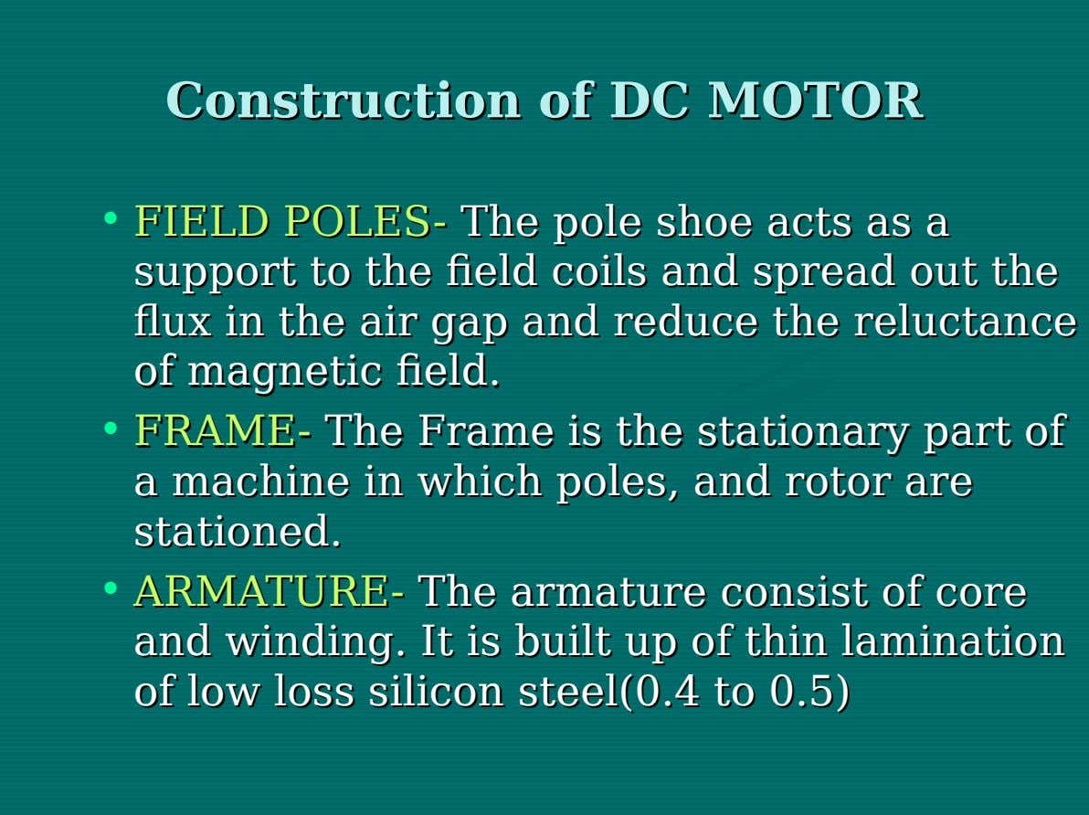 Construction Construction of of DCDC MOTOR MOTOR • FIELD FIELD POLES- POLES- The The pole pole