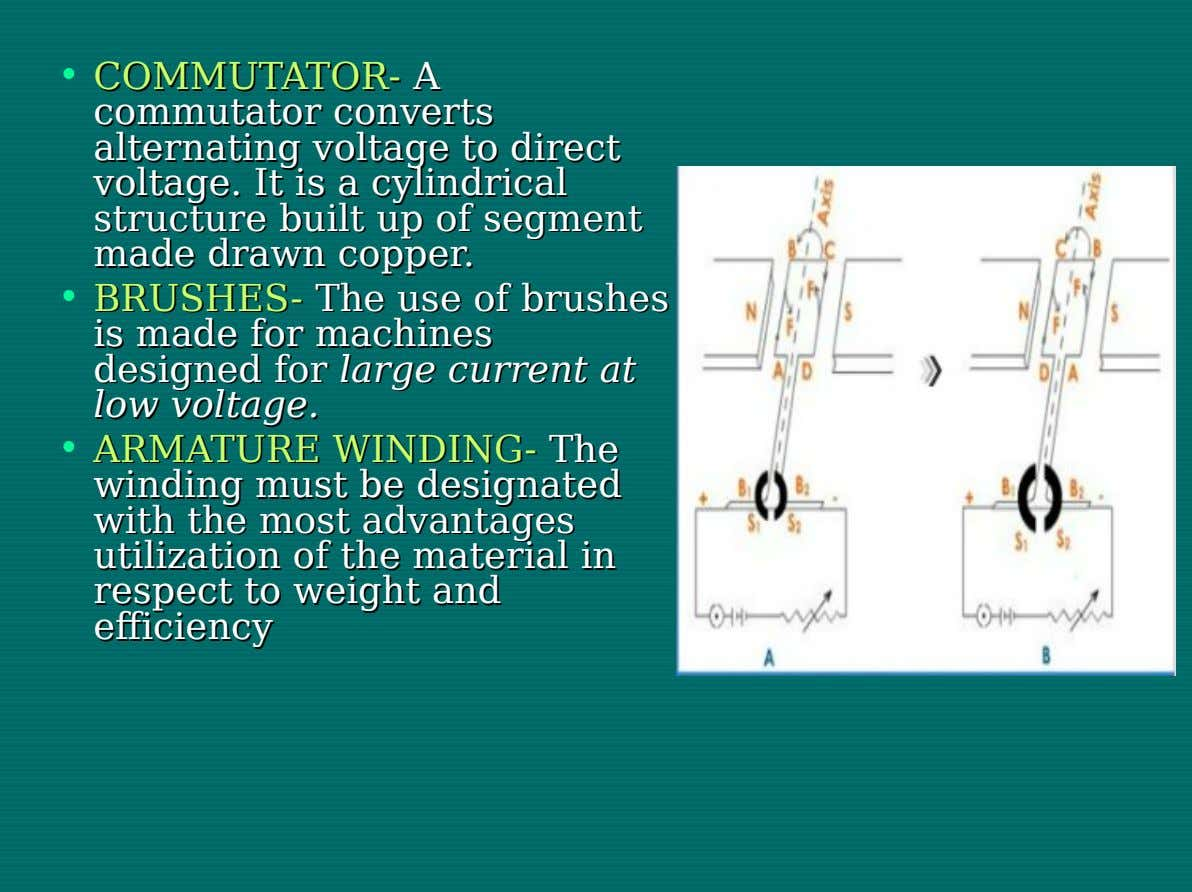 • COMMUTATOR- COMMUTATOR- AA commutator commutator converts converts alternating alternating voltage voltage toto direct direct voltage.
