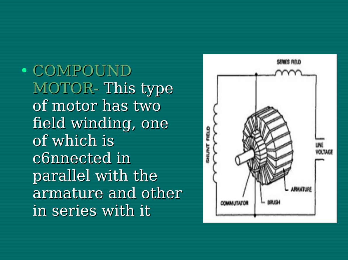 • COMPOUND COMPOUND MOTOR- MOTOR- This This type type of of motor motor has has two