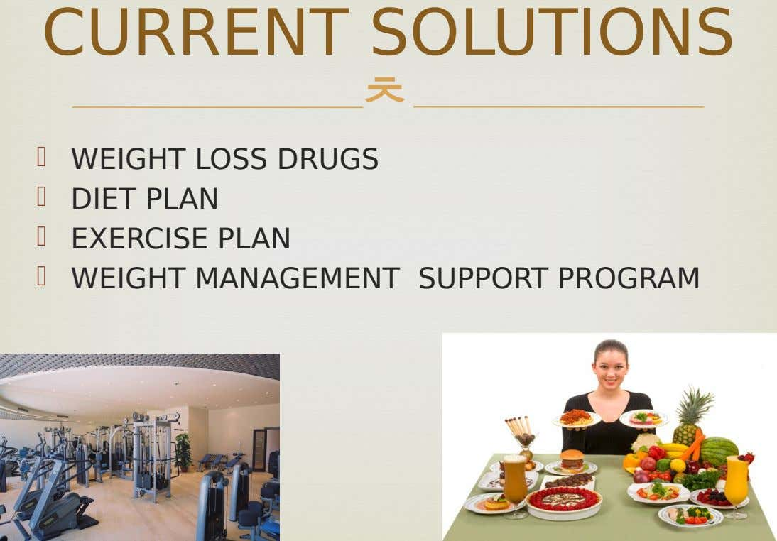 CURRENT SOLUTIONS      WEIGHT LOSS DRUGS DIET PLAN EXERCISE PLAN WEIGHT MANAGEMENT