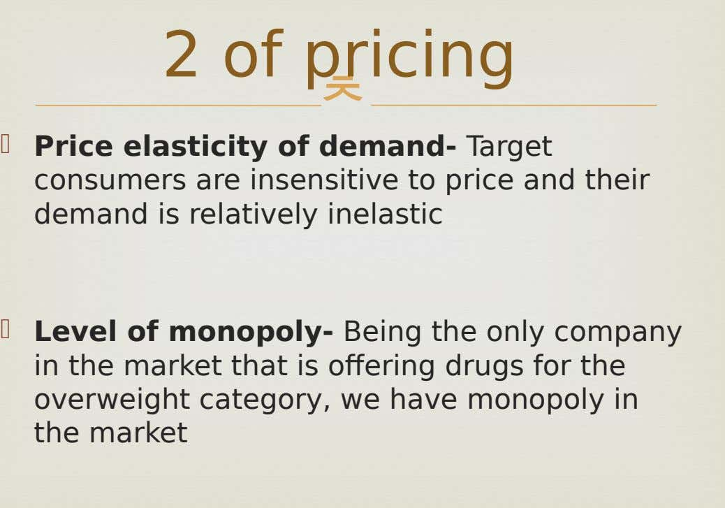2 of pricing   Price elasticity of demand- Target consumers are insensitive to price and