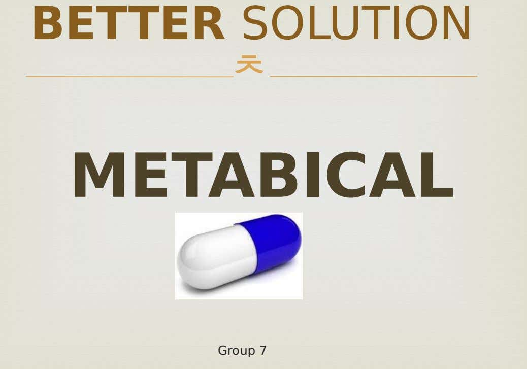 BETTER SOLUTION  METABICAL Group 7