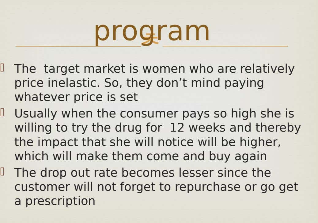 program   The target market is women who are relatively price inelastic. So, they don't