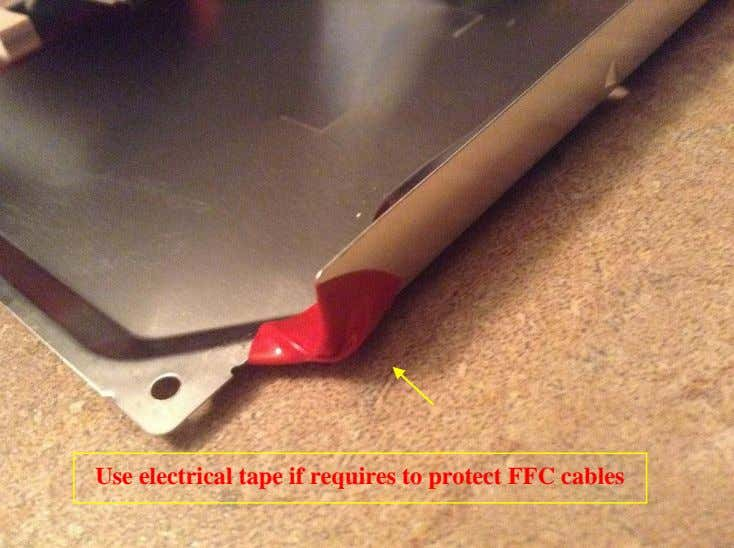 Use electrical tape if requires to protect FFC cables