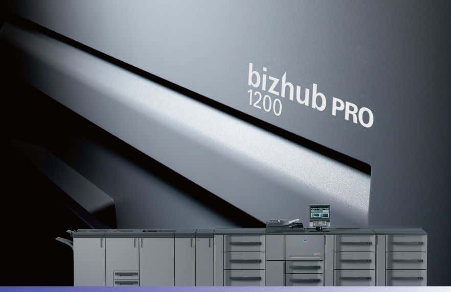 performance. print professionals in a class all their own. bizhu b PRO1200/ 1200P • 120 PPM