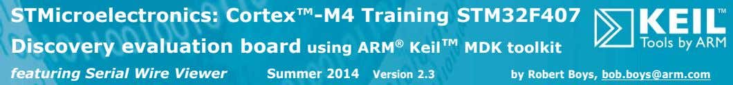 STMicroelectronics: Cortex™-M4 Training STM32F407 Discovery evaluation board using ARM ® Keil™ MDK toolkit