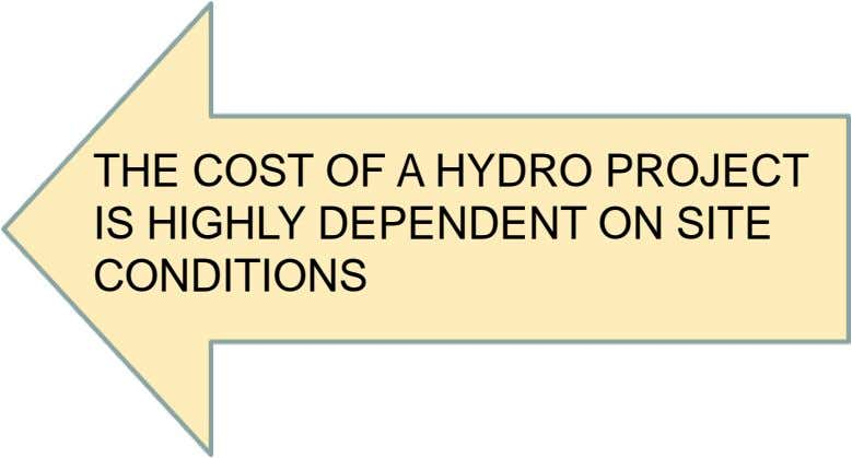 THE COST OF A HYDRO PROJECT IS HIGHLY DEPENDENT ON SITE CONDITIONS