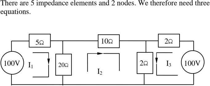 There are 5 impedance elements and 2 nodes. We therefore need three equations. 5Ω 10Ω