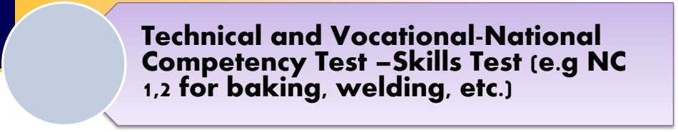 Technical and Vocational-National Competency Test –Skills Test (e.g NC 1,2 for baking, welding, etc.)