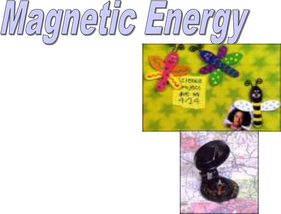 Magnetic energy is the attraction of objects made of iron. Medical equipment, compass, refrigerator magnets are