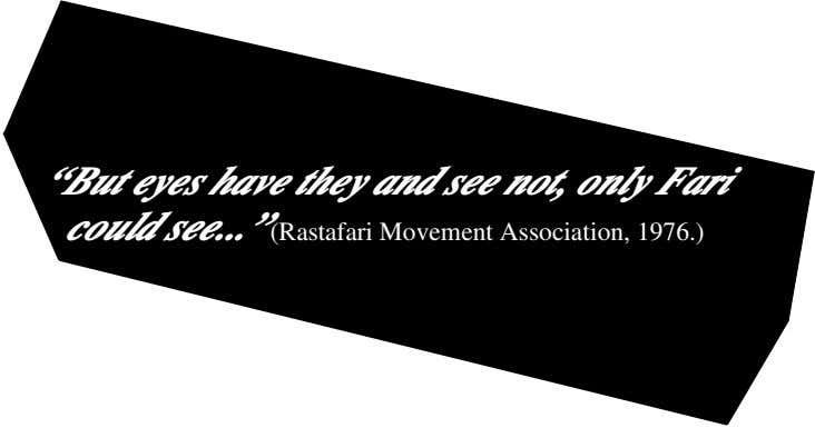 """But eyes have they and see not, only Fari "" could see (Rastafari Movement Association,"