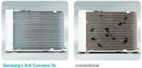 shedding for better condensate flow, easier coil cleaning and faster defrost cycles Samsung's Coated Indoor Coil