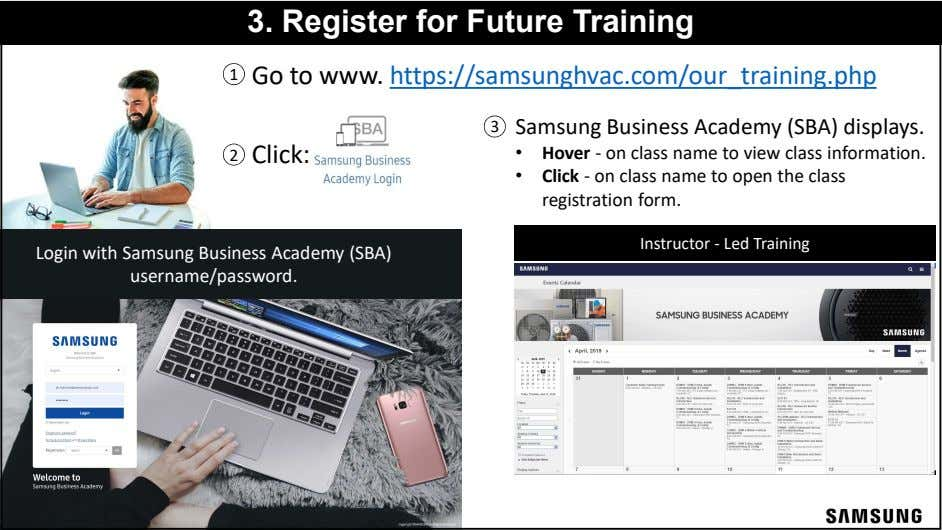 3. Register for Future Training Go to www. https://samsunghvac.com/our_training.php 3 Samsung Business Academy (SBA)