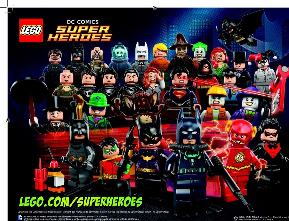 LEGO.COM/SUPERHEROESLEGO.COM/SUPERHEROES LEGO and the LEGO logo are trademarks of the/sont des marques de commerce de/son
