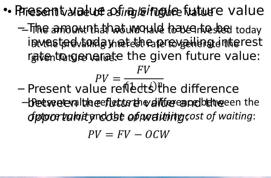 • • Present value of a single future value – The amount that would have to