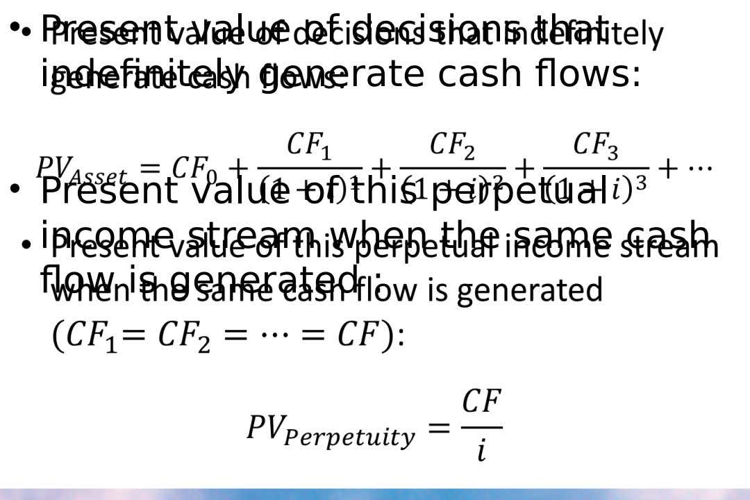 • • Present value of decisions that indefinitely generate cash flows: • Present value of this