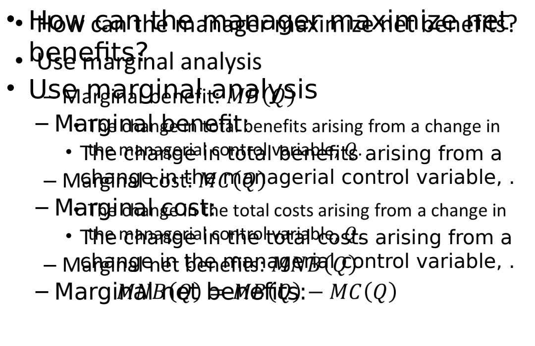 • • How can the manager maximize net benefits? • Use marginal analysis – Marginal benefit:
