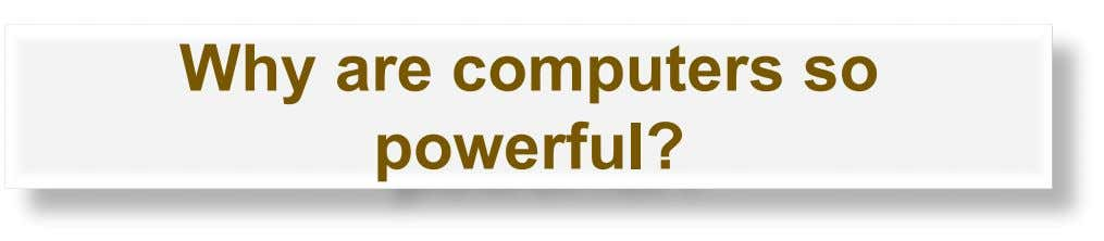 Why are computers so powerful?