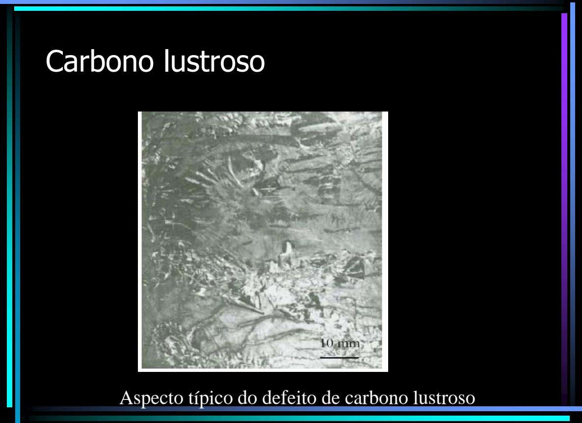 Carbono lustroso Aspecto típico do defeito de carbono lustroso