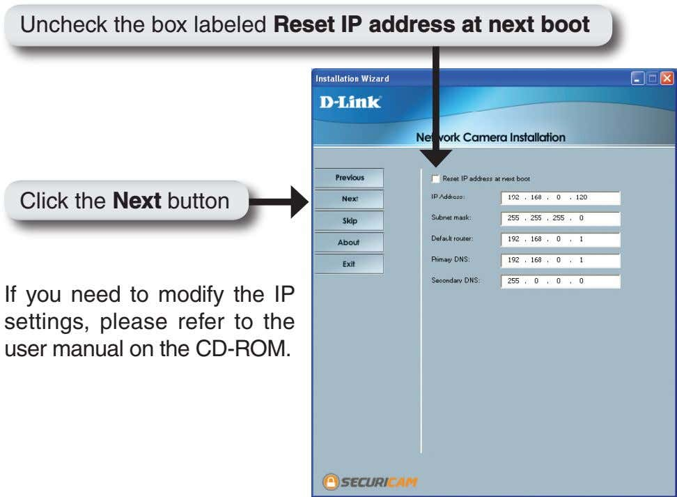 Uncheck the box labeled Reset IP address at next boot Click the Next button If