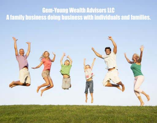 Gem-Young Wealth Advisors LLC A family business doing business with individuals and families.