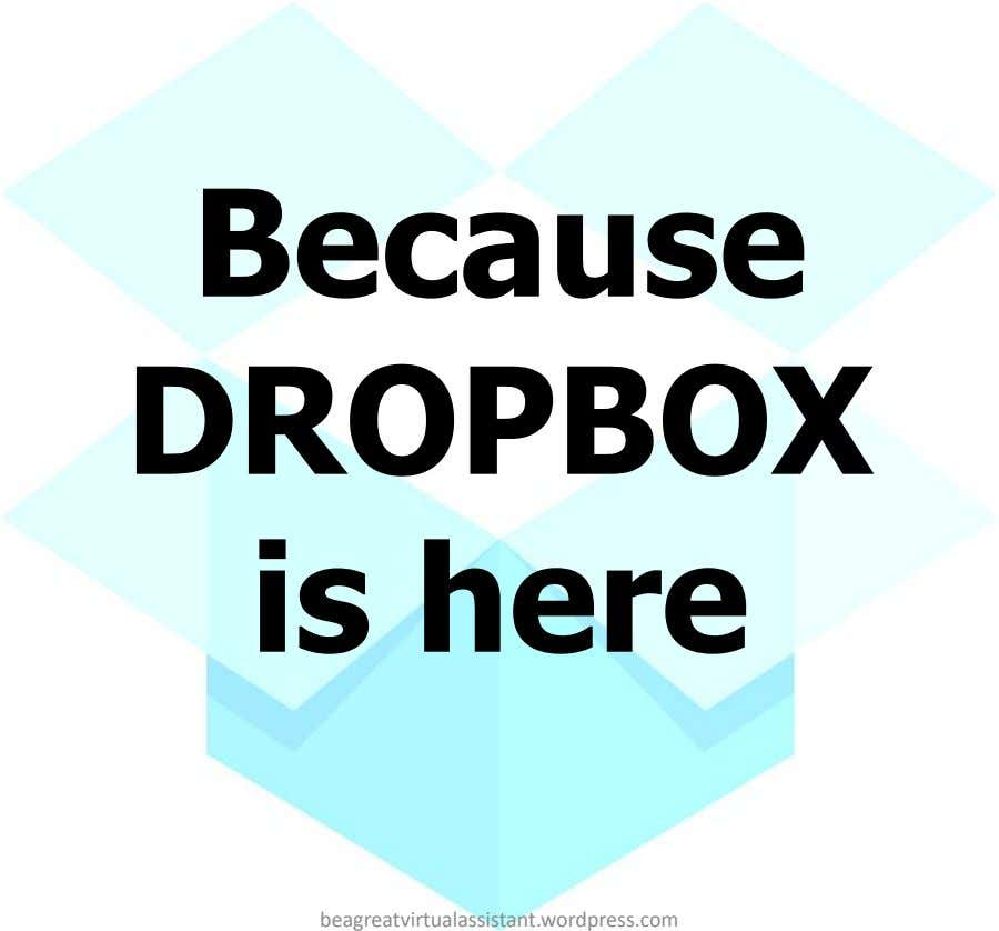 Because DROPBOX is here beagreatvirtualassistant.wordpress.com