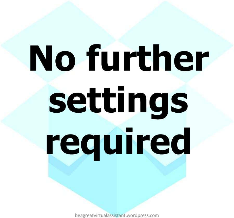 No further settings required beagreatvirtualassistant.wordpress.com