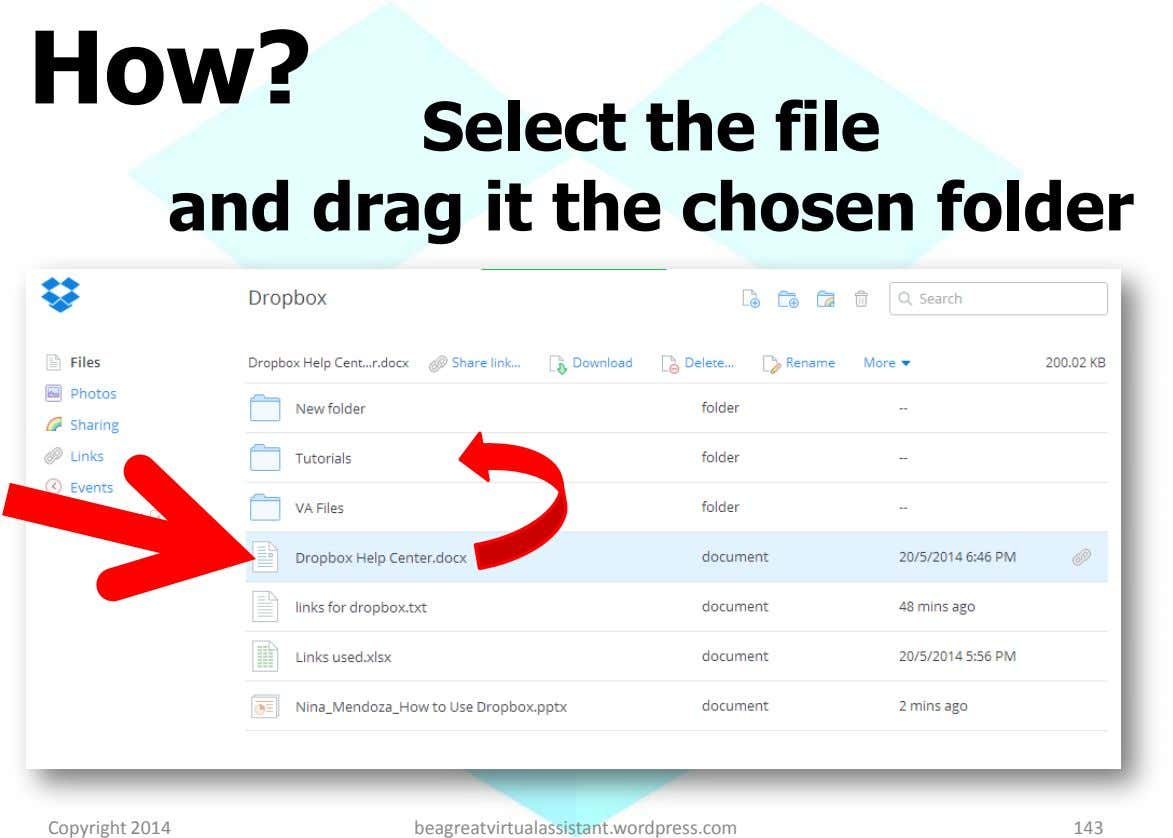 How? Select the file and drag it the chosen folder Copyright 2014 beagreatvirtualassistant.wordpress.com 143