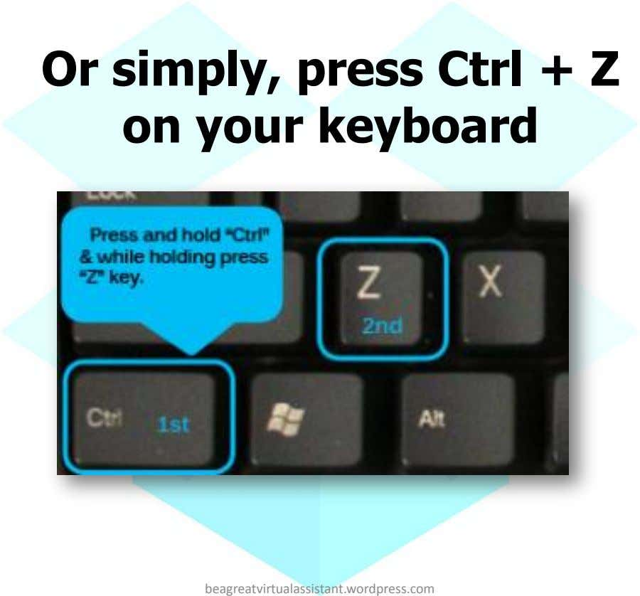 Or simply, press Ctrl + Z on your keyboard beagreatvirtualassistant.wordpress.com