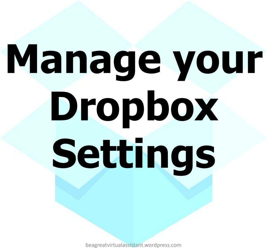 Manage your Dropbox Settings beagreatvirtualassistant.wordpress.com