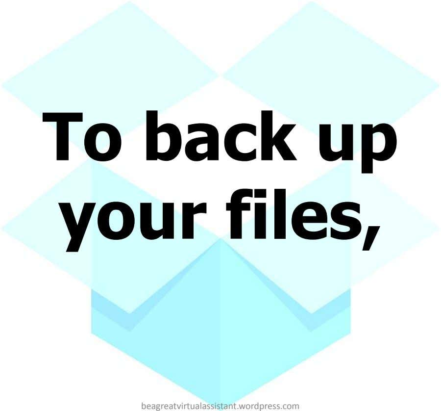 To back up your files, beagreatvirtualassistant.wordpress.com