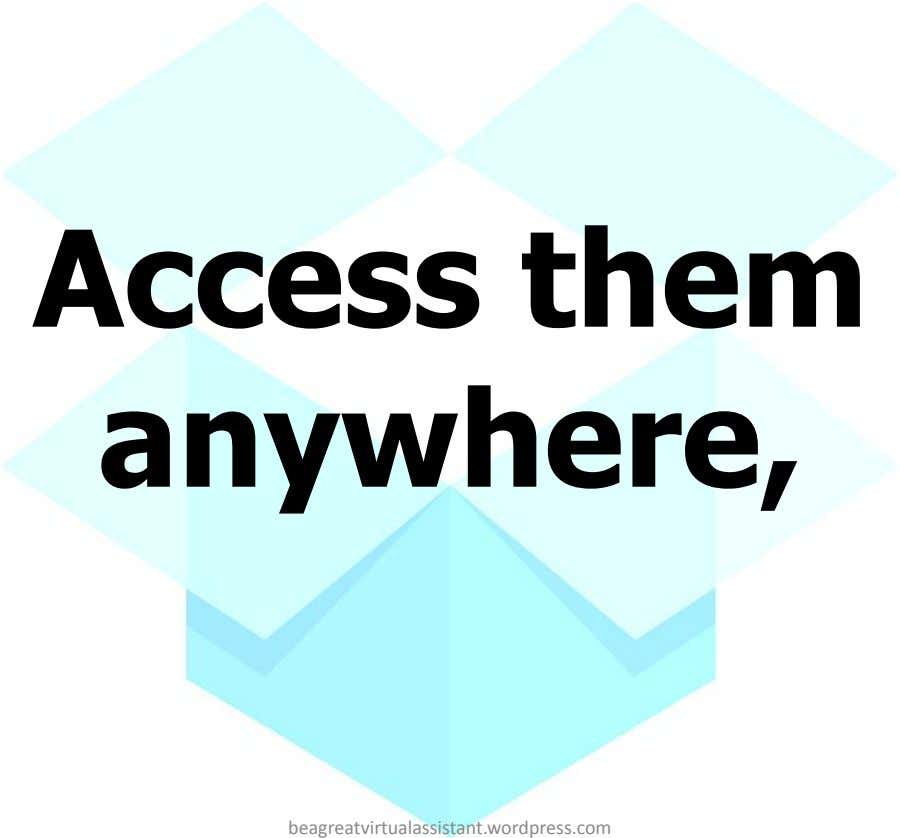 Access them anywhere, beagreatvirtualassistant.wordpress.com