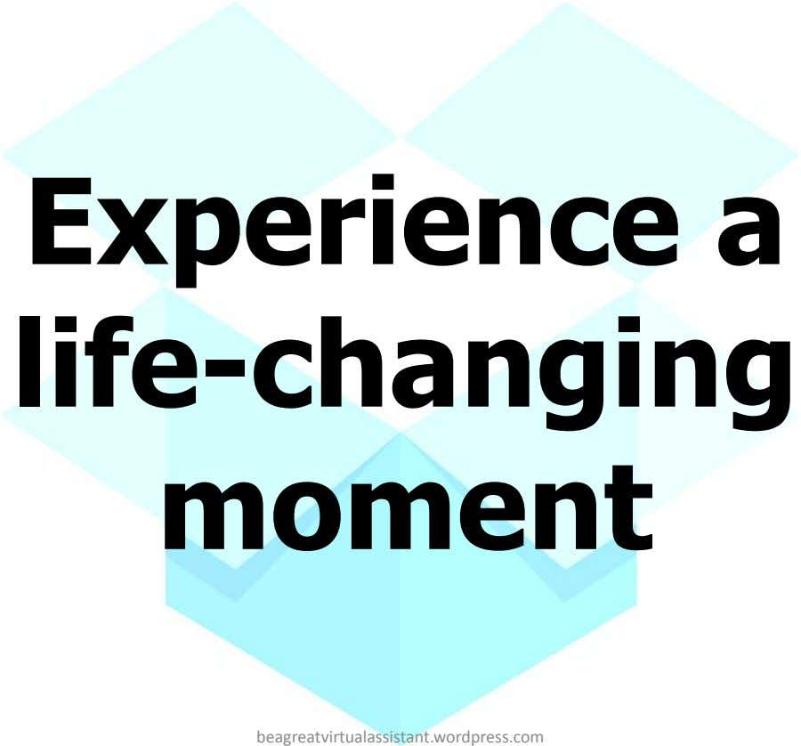 Experience a life-changing moment beagreatvirtualassistant.wordpress.com
