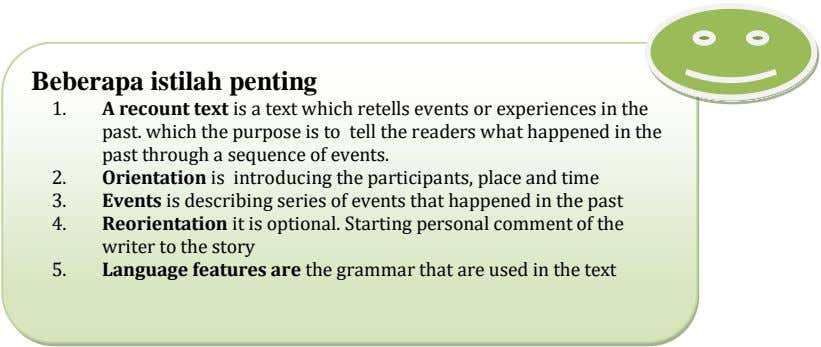 Beberapa istilah penting 1. A recount text is a text which retells events or experiences
