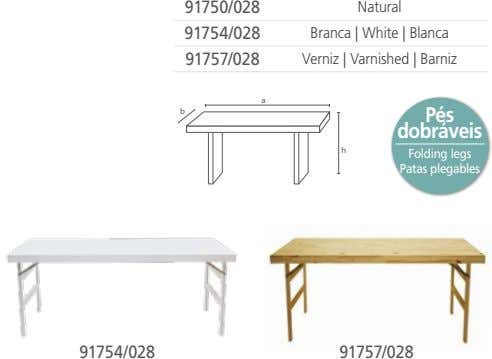 91750/028 Natural 91754/028 Branca | White | Blanca 91757/028 Verniz | Varnished | Barniz a
