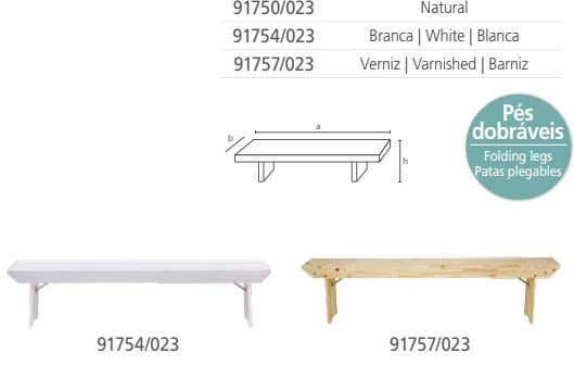 91750/023 Natural 91754/023 Branca | White | Blanca 91757/023 Verniz | Varnished | Barniz Pés