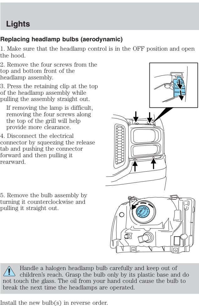 Lights Replacing headlamp bulbs (aerodynamic) 1. Make sure that the headlamp control is in the