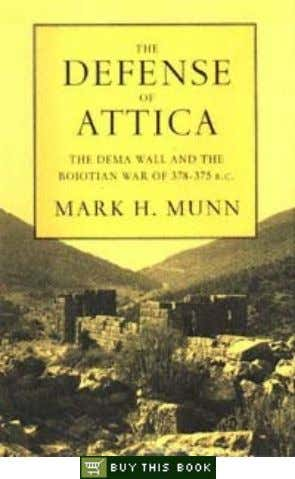 The Defense of Attica The Dema Wall and the Boiotian War of 378-375 B.C. Mark