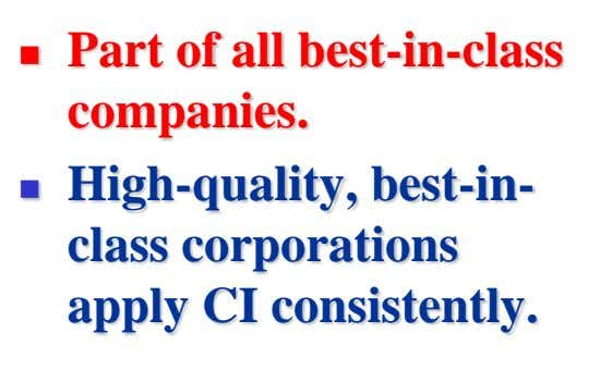  Part of all best-in-class companies.  High-quality, best-in- class corporations apply CI consistently.